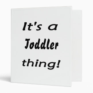 It's a toddler thing! vinyl binders