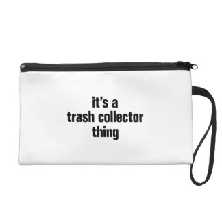 its a trash collector thing wristlet
