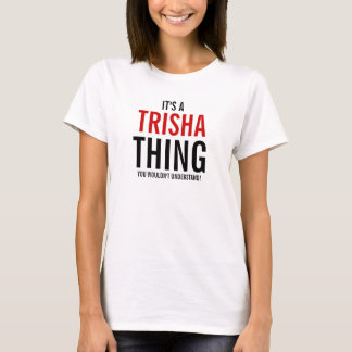 It's a Trisha thing T-Shirt