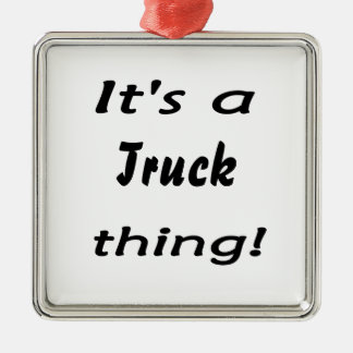It's a truck thing! metal ornament