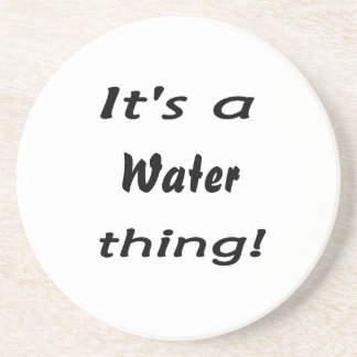 It's a water thing! beverage coasters