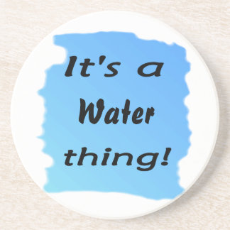 It's a water thing! drink coasters