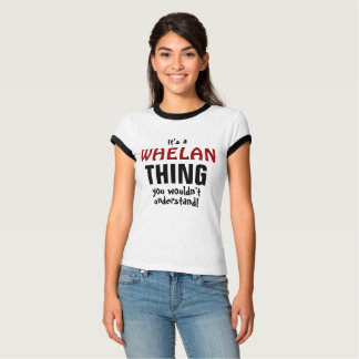 It's a Whalen thing you wouldn't understand! T-Shirt