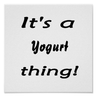it's a yogurt thing! poster