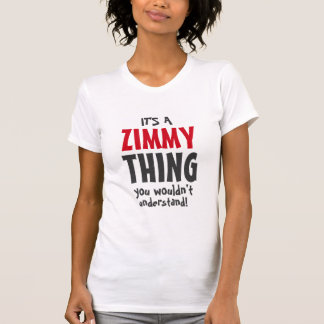 It's a Zimmy thing you wouldn't understand T Shirt