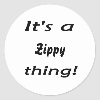 It's a zippy thing! classic round sticker