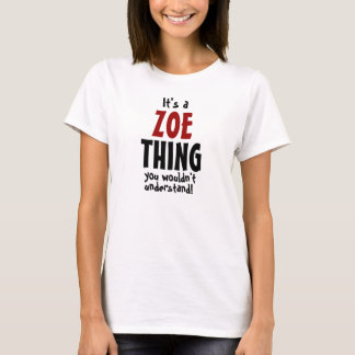 It's a Zoe thing you wouldn't understand T-Shirt