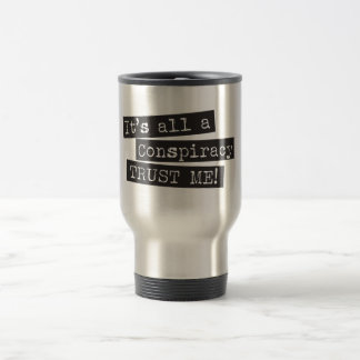 It's all a conspiracy trust me! mug