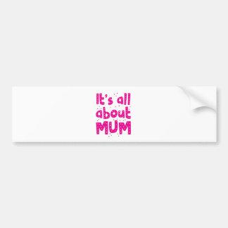 its all about mum bumper sticker