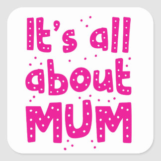 its all about mum square sticker