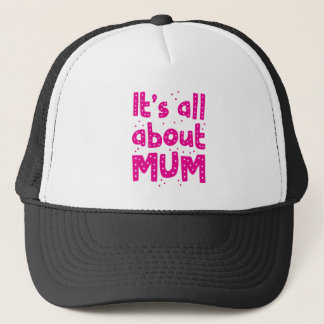its all about mum trucker hat