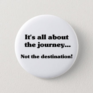 It's all about the journey Button