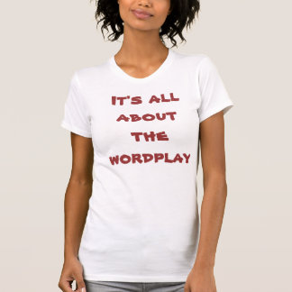 It's all about the wordplay T-Shirt