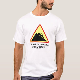 It's All Downhill From Here (Traffic Sign Humor) T-Shirt