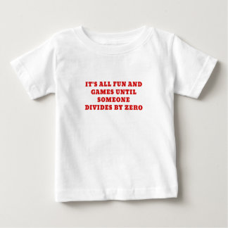 Its All Fun and Games Until Someone Divides by Baby T-Shirt