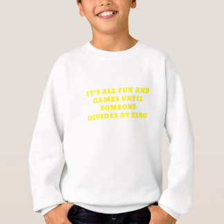 Its All Fun and Games Until Someone Divides by Sweatshirt