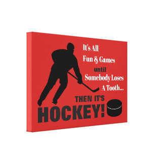 It's All Fun & Games...then it's HOCKEY! Canvas Print