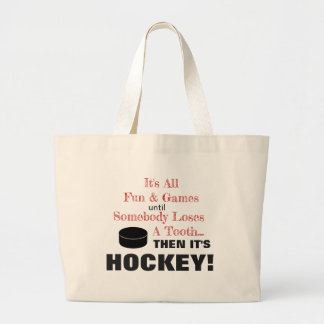 It's All Fun & Games...then it's HOCKEY! Large Tote Bag