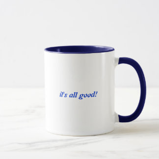 It's all good! mug