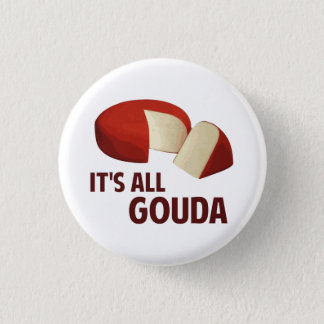It's All Good With Gouda Cheese 1 Inch Round Button