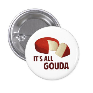 It's All Good With Gouda Cheese Pinback Button