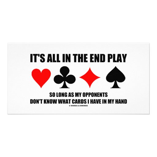 It's All In The End Play Cards In My Hand (Bridge) Photo Card
