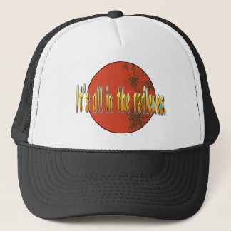 It's all in the reflexes. trucker hat