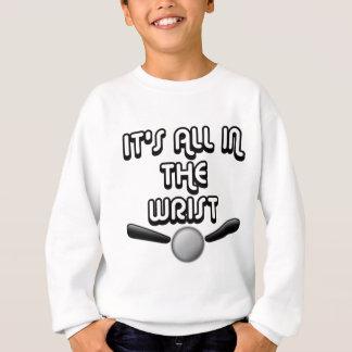 It's All In The Wrist Sweatshirt