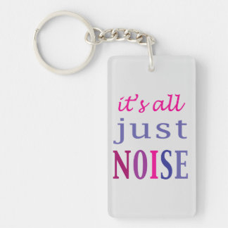 It's All Just Noise Double-Sided Rectangular Acrylic Keychain