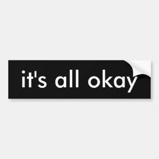 It's All Okay Bumper Sticker