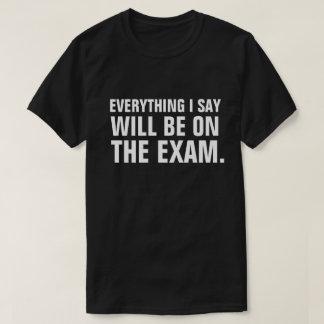 It's All On The Exam Funny Professor Educator T-Shirt