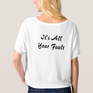 It's All Your Fault T-shirt