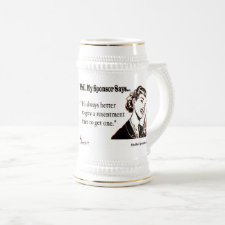 It's always better to give a resentment than to... beer stein