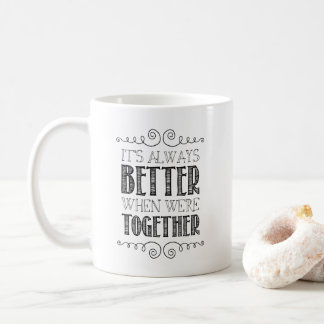 It's always better when we're together coffee mug