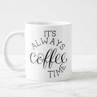 """""""It's Always Coffee Time"""" - Jumbo Mug"""