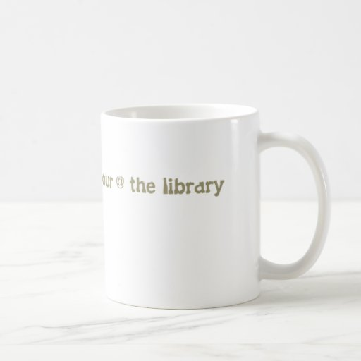 it's always happy hour @ the library coffee mugs