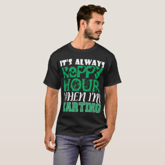 Its Always Happy Hour When Im Karting T-Shirt