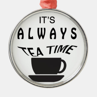 Its Always Tea Time Metal Ornament