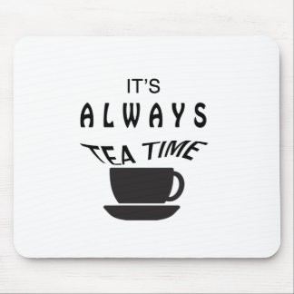 Its Always Tea Time Mouse Pad