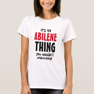 It's an Abilene thing you wouldn't understand! T-Shirt