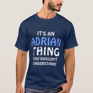 It's an Adrian thing you wouldn't understand T-Shirt