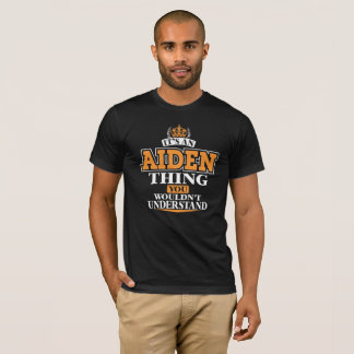 ITS AN AIDEN THING YOU WOULDN'T UNDERSTAND T-Shirt