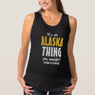 It's an Alaska thing you wouldn't understand Tshirt
