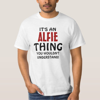 It's an Alfie thing you wouldn't understand T-Shirt