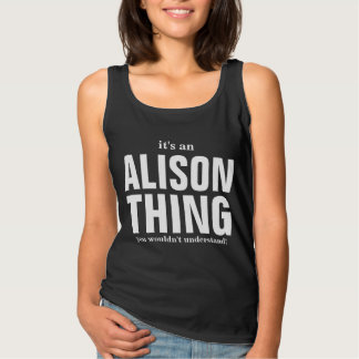It's an Alison thing you wouldn't understand Tank Top