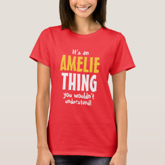 It's an Amelie thing you wouldn't understand T-Shirt