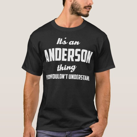 It's An Anderson Thing - You Wouldn't Understand T-Shirt