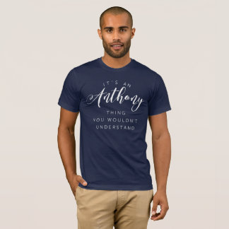 It's an Anthony thing you wouldn't understand T-Shirt