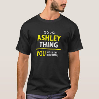 It's An ASHLEY thing, you wouldn't understand !! T-Shirt