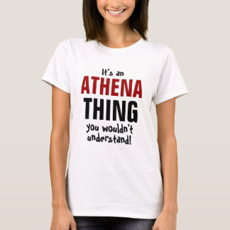 It's an Athena thing you wouldn't understand! T-Shirt
